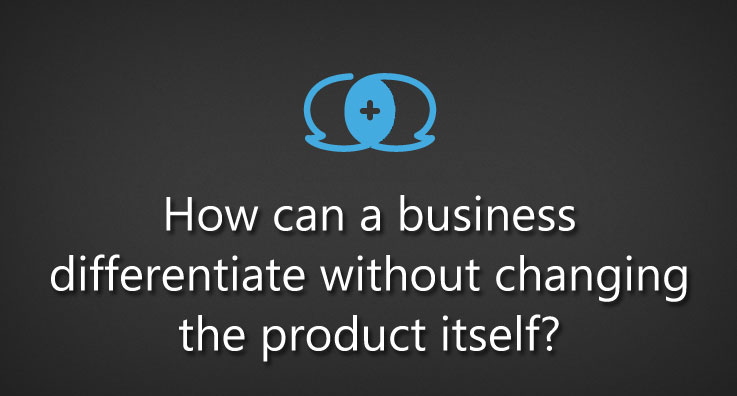 How can a business differentiate without changing the product itself?