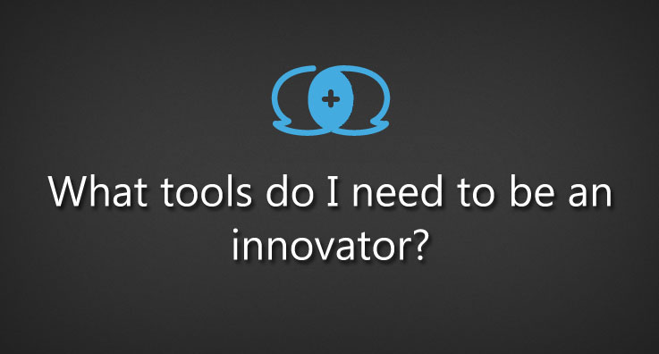 What tools do I need to be an innovator?
