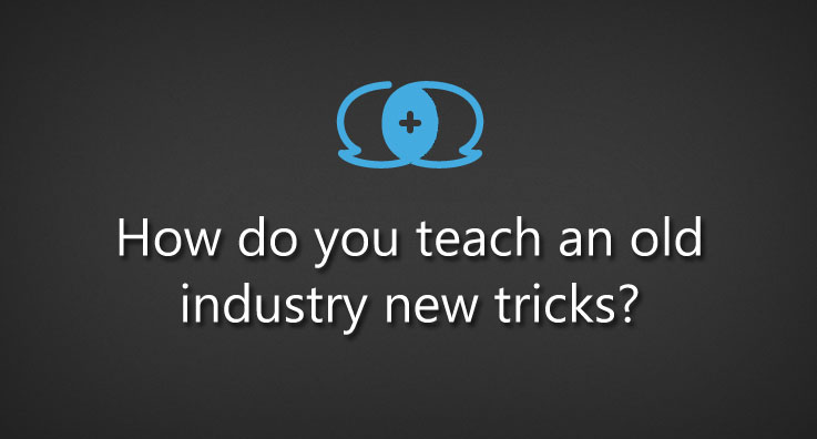 How do you teach an old industry new tricks?