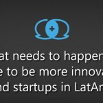 What needs to happen for there to be more innovation and startups in LatAm?