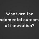 What are the fundamental outcomes of innovation?