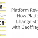 Platform Revolution: How Platforms Change Strategy with Geoffrey Parker