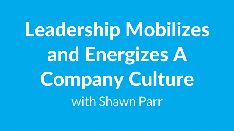 Leadership Mobilizes and Energizes A Company Culture
