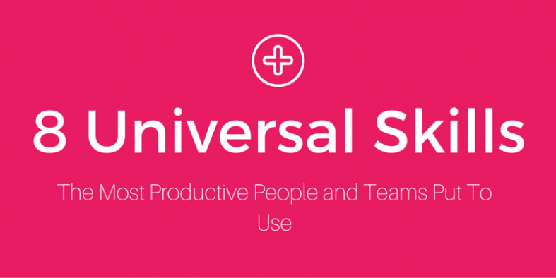 8 Universal Skills The Most Productive People and Teams Put To Use