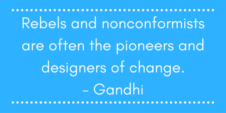Rebels and nonconformists are often the pioneers and designers of change