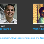 Blockchain, Cryptocurrencies and the Next Economy with Mohit Mamoria