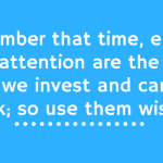 Time, Energy and Attention Are The Only Things We Invest That We Can't Get Back