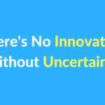 Your Need For Certainty Kills Innovation