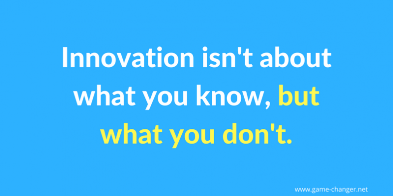 Innovation isn't about what you know but what you don't