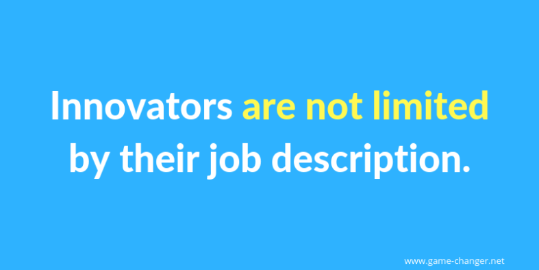 Innovators are not limited by their job description.