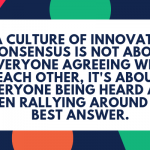What Consensus Means For Driving Innovation