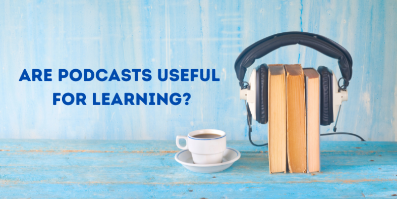 Are Podcasts Useful For Learning
