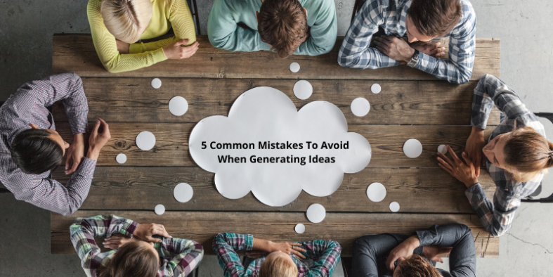 5 Common Mistakes To Avoid When Generating Ideas