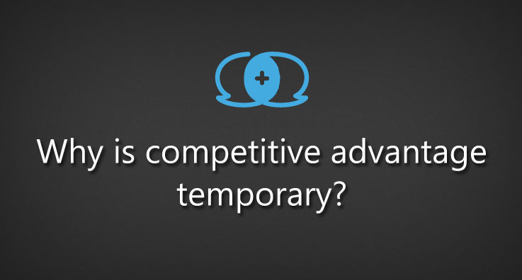 competitive advantage is temporary
