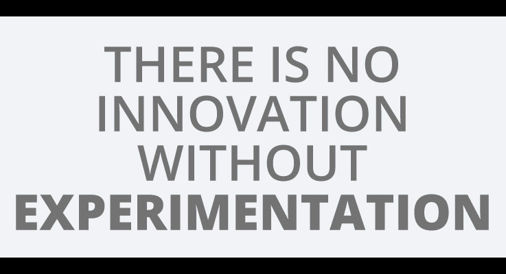 there is no innovation without experimentation