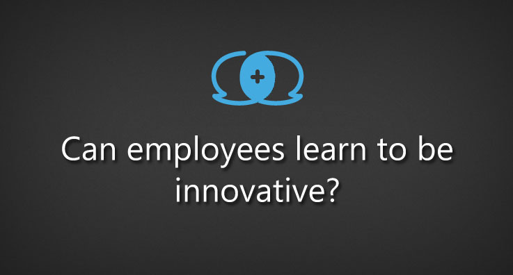 Can employees learn to be innovative?