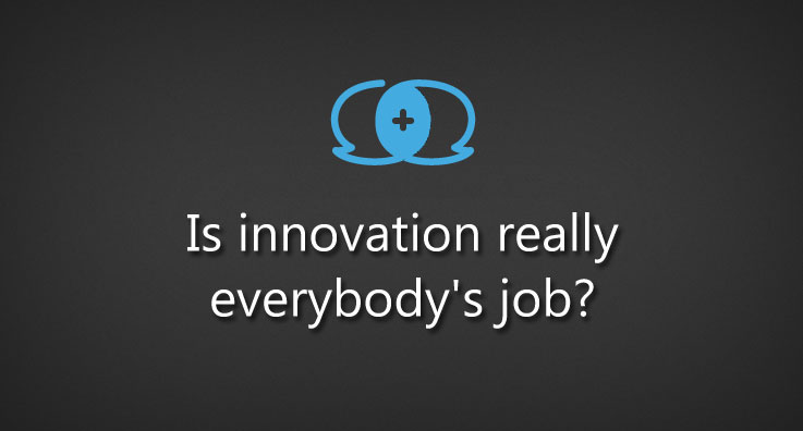 Is innovation really everybody's job?