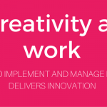 Creativity At Work: How To Implement And Manage It So It Delivers Innovation