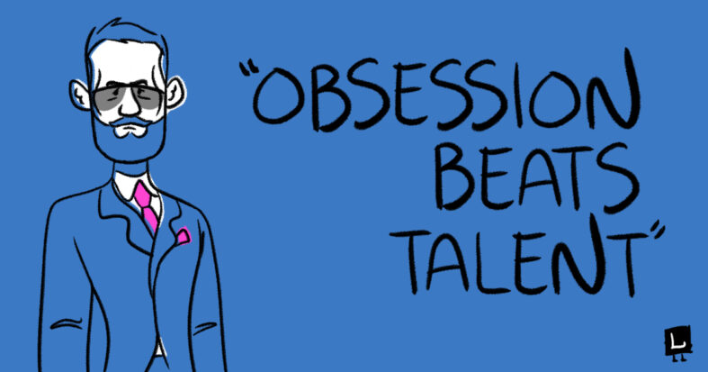 Obsession beats talent
