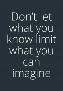 what you know limits what you can imagine