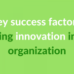 What Are The Key Success Factors For Applying Innovation In An Organization?